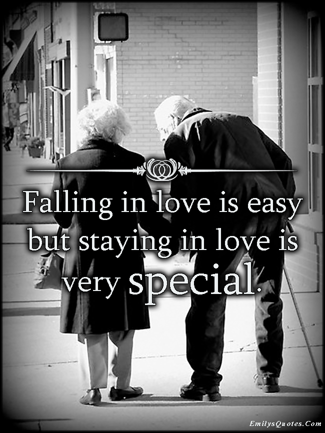 EmilysQuotes.Com - falling in love, love, easy, staying in love, special, inspirational, positive, amazing, unknown