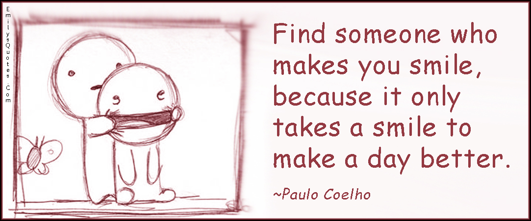EmilysQuotes.Com - find, someone, person, smile, day, better, positive, advice, Paulo Coelho