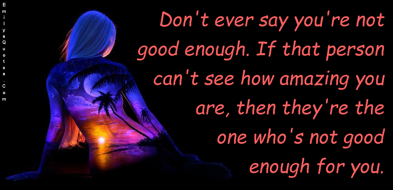 EmilysQuotes.Com - good enough, person, see, amazing, inspirational, advice, encouraging, relationship, unknown