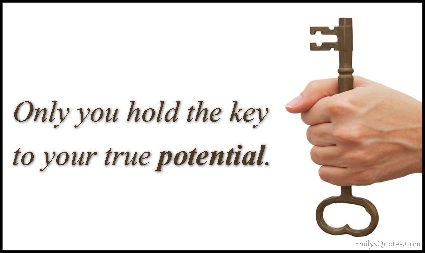EmilysQuotes.Com - hold, key, true, potential, motivational, encouraging, unknown