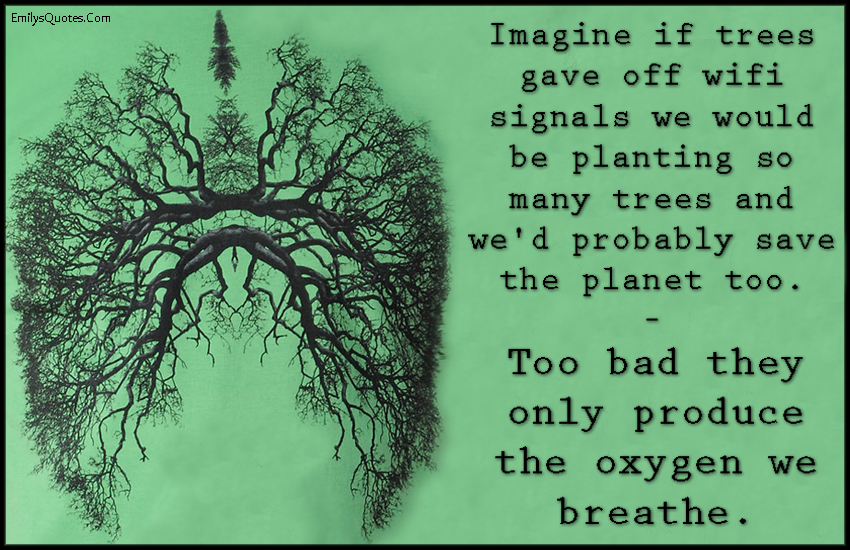 EmilysQuotes.Com - imagine, tree, wifi signals, planting, save, planet, oxygen, breathe, funny, nature, unknown