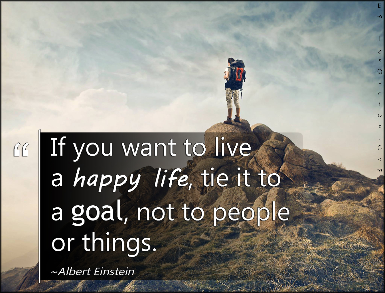 Inspirational Quotes On Happiness And Life If You Want To Live A Happy Life Tie It To A Goal Not To People