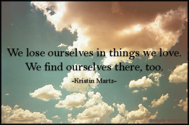 EmilysQuotes.Com - lose, love, find, amazing, great, inspirational, experience, wisdom, Kristin Martz
