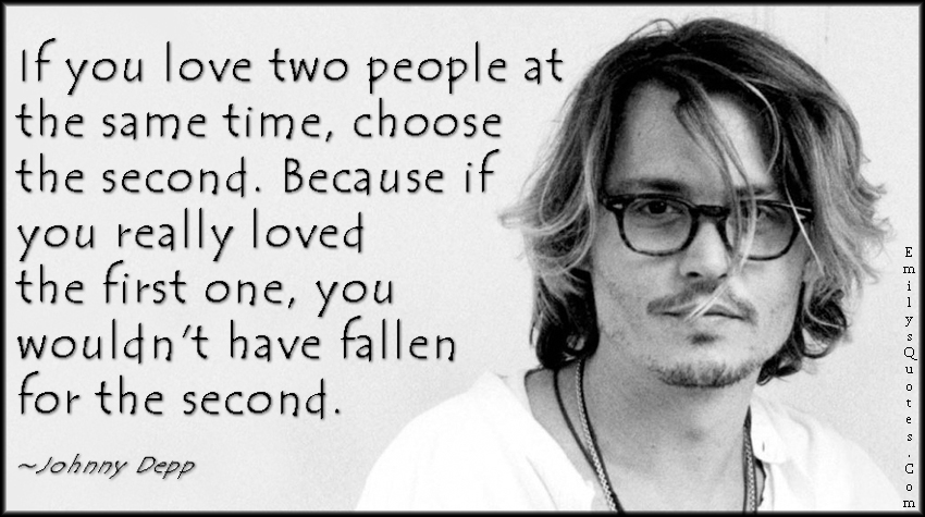 EmilysQuotes.Com - love, two people, choice, true love, feelings, advice, intelligent,  Johnny Depp