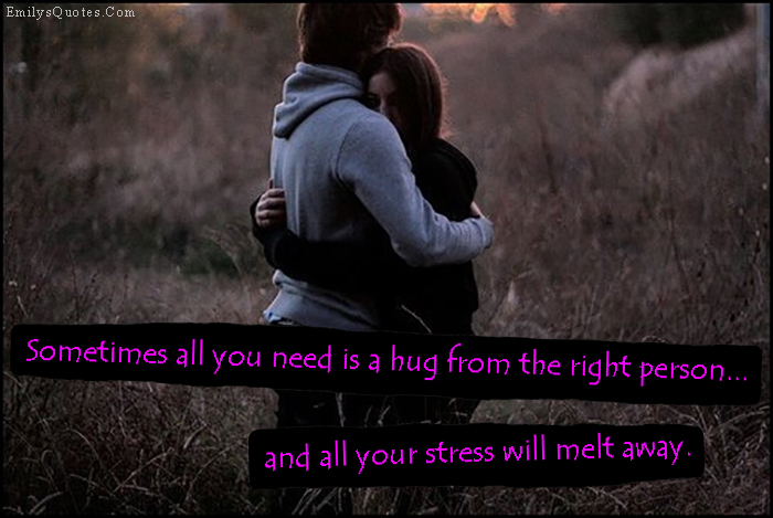 Com   Need, Hug, Right Person, Stress, Melt Away,. U201cSometimes All You ...