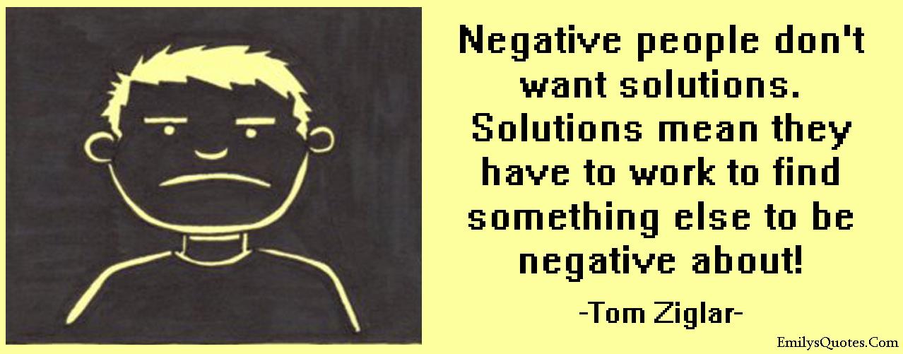 EmilysQuotes.Com - negative, people, solutions, work, find, funny, intelligent, Tom Ziglar