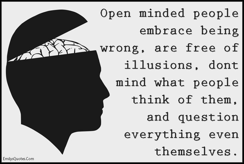 EmilysQuotes.Com - open minded, people, being wrong, embrace, free, illusions, think, question, intelligent, wisdom, unknown