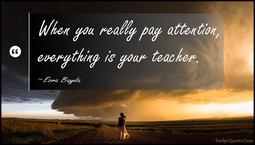 EmilysQuotes.Com - pay attention, teacher, learning, inspirational, intelligent, Ezra Bayda