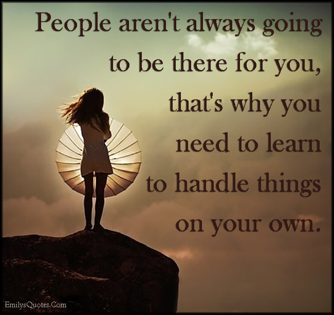 EmilysQuotes.Com - people, being there for you, need, learn, handle things, advice, life, attitude, unknown