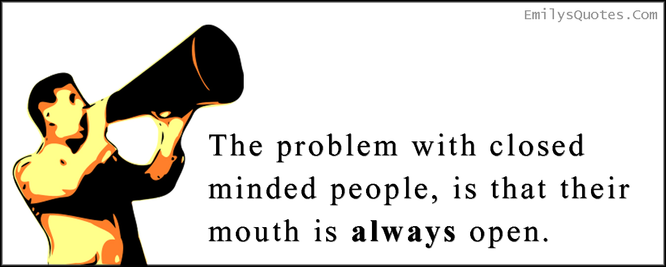 EmilysQuotes.Com - problem, closed minded, people, mouth, open, stupid, ignorance, communication, unknown
