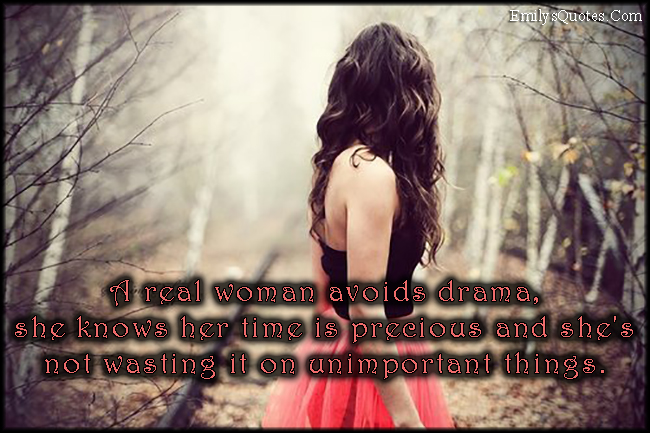 EmilysQuotes.Com - real woman, avoid, drama, time, precious, wasting, unimportant, advice, relationship, inspirational, unknown