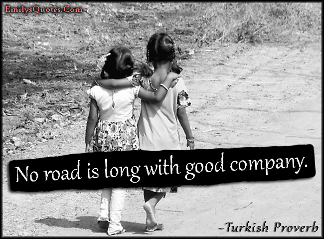 Com Road, Long, Good Company, Travel, Friendship, Wisdom. U201c