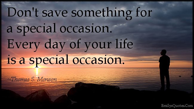 EmilysQuotes.Com - save, special occasion, life, advice, inspirational,  Thomas S. Monson