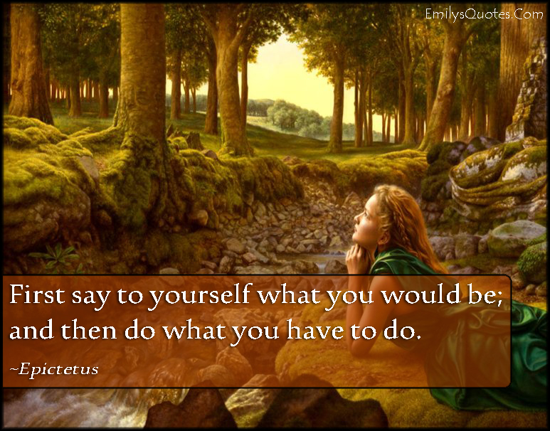 EmilysQuotes.Com - say, to yourself, character, do, have to do, inspirational, advice, encouraging, Epictetus