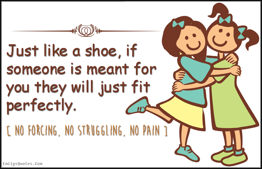 EmilysQuotes.Com - shoe, fit perfectly, relationship, frindship, inspirational, positive, unknown