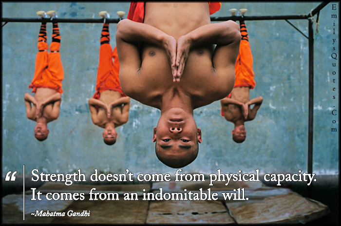 EmilysQuotes.Com - strength, physical capacity, indomitable, will, motivational, wisdom, amazing, inspirational, Mahatma Gandhi