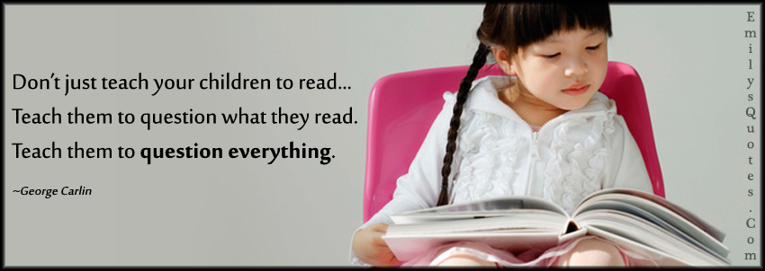 EmilysQuotes.Com - teach, children, read, question, advice, parenting, intelligent, curiosity, George Carlin