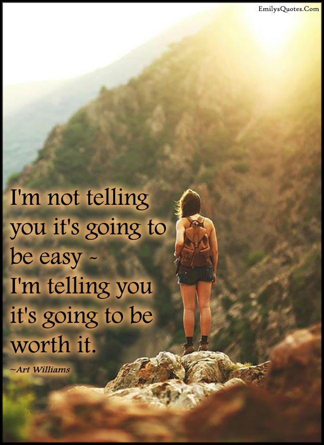 Improving Yourself Will Not Be Easy But It Will Be Worth: I'm Not Telling You It's Going To Be Easy