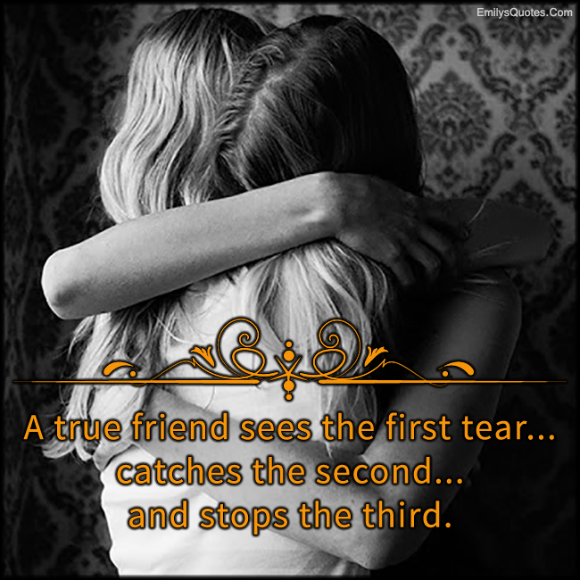 EmilysQuotes.Com - true friend, see, tear, catch, stop, inspirational, caring, positive, friendship, unknown