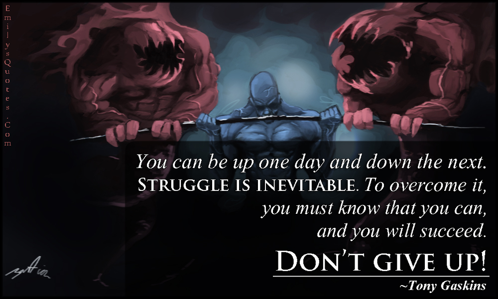 EmilysQuotes.Com - up, down, struggle, inevitable, pain, overcome, know, succeed, don't give up, motivational, inspirational, strength, encouraging, Tony Gaskins