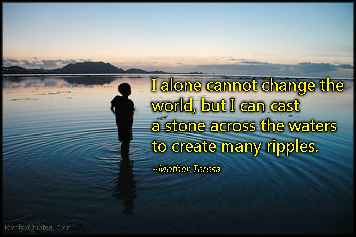 Inspirational Picture Quotes Or Great Souls: I Alone Cannot Change The World, But I Can Cast A Stone
