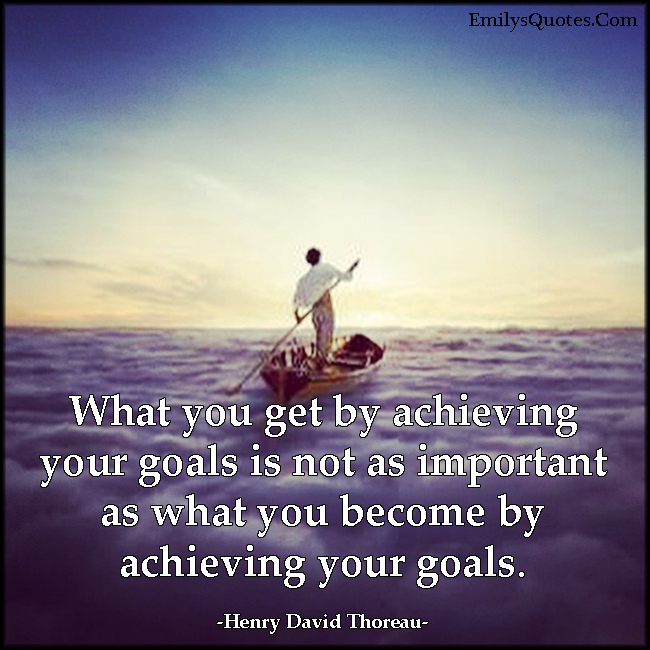 What You Get By Achieving Your Goals Is Not As Important As What You Beauteous Achieving Goals Quotes