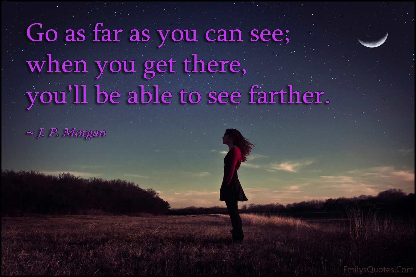 EmilysQuotes.Com - amazing, great, inspirational, go, far, see, farther, encouraging, J. P. Morgan