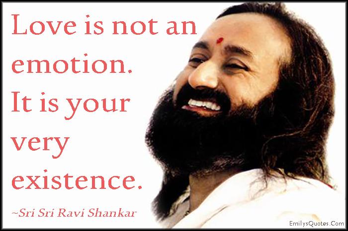 EmilysQuotes.Com - amazing, love, emotion, existence, inspirational, wisdom, feelings,  Sri Sri Ravi Shankar