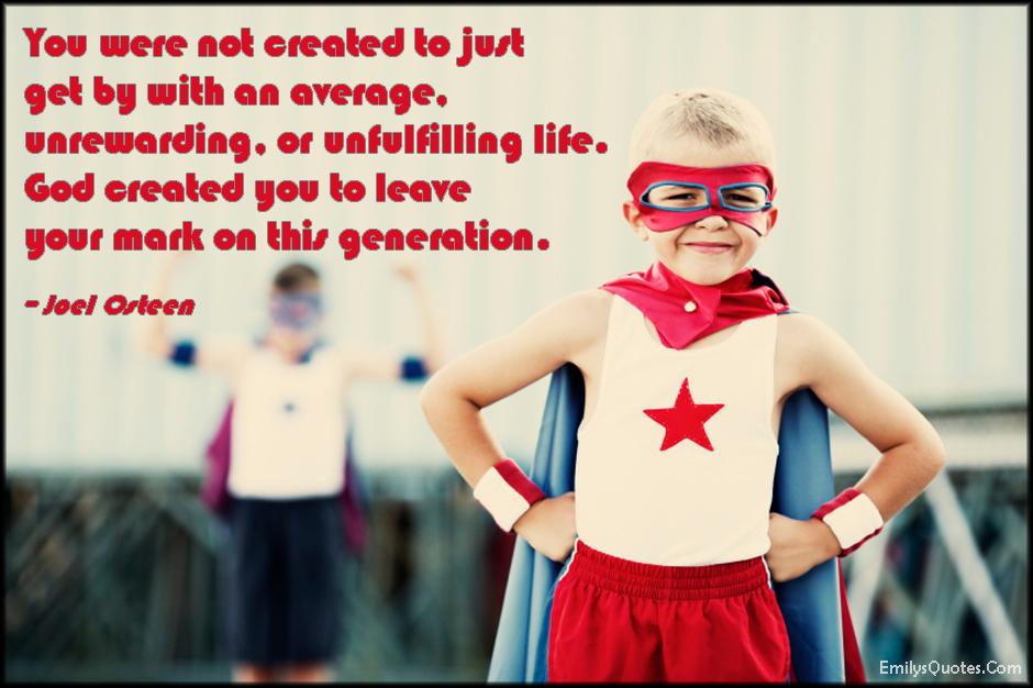 EmilysQuotes.Com - average, unrewarding, unfulfilling, life, God, mark, generation, inspirational, amazing, great, motivational, encouraging, being different, Joel Osteen
