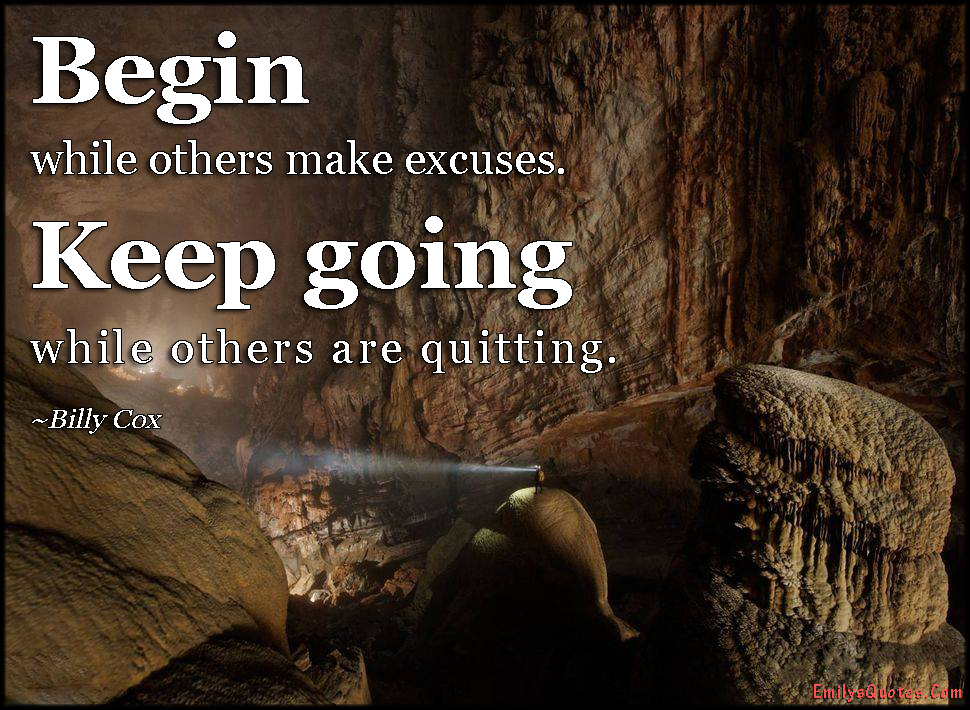 EmilysQuotes.Com - begin, excuses, keep going, quit, inspirational, motivational, encouraging, advice, Billy Cox