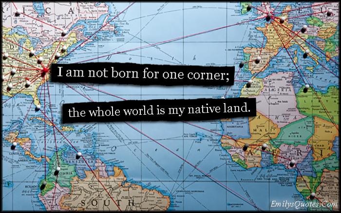 EmilysQuotes.Com - born, one corner, world, native land, inspirational, travel, freedom, amazing, Seneca