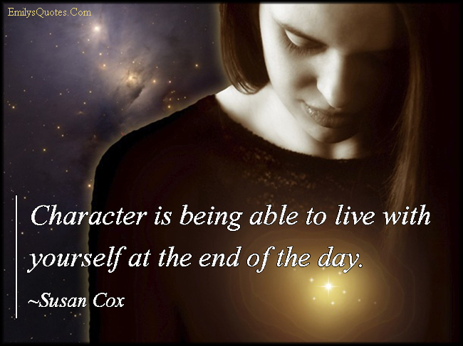 EmilysQuotes.Com - character, live, with yourself, inspirational, life, Susan Cox
