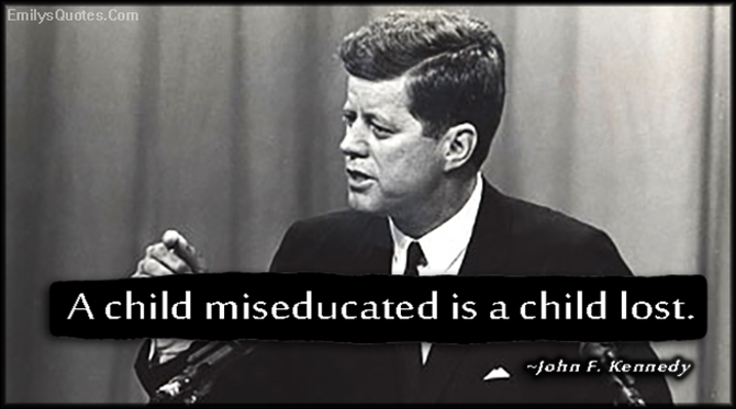 EmilysQuotes.Com - child, miseducated, education, teach, consequences, lost, mistake, intelligent, John F. Kennedy