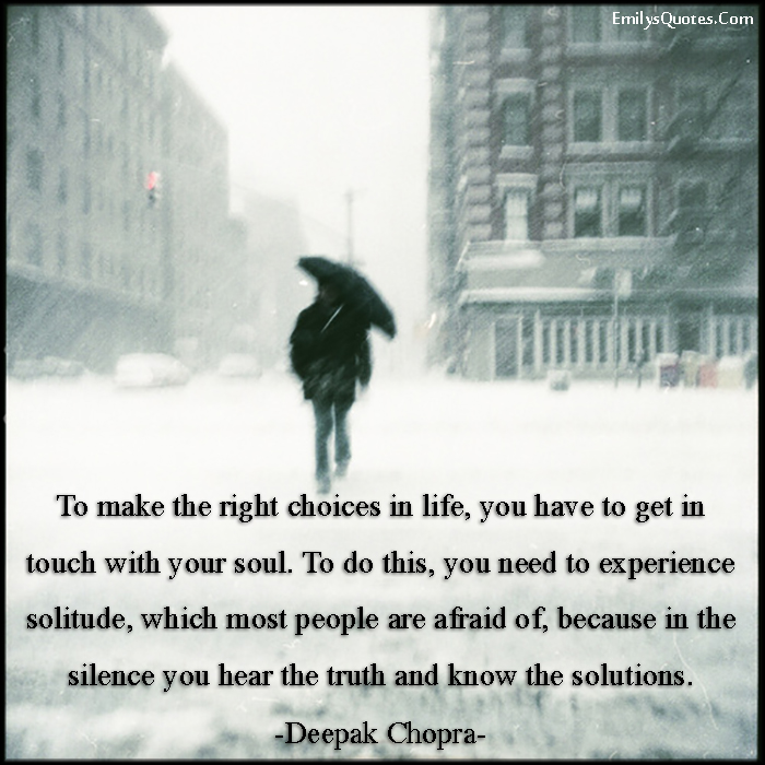 EmilysQuotes.Com - choice, life, mistake, soul, experience, solitude, alone, people, fear, silence, truth, solution, know, amazing, great, inspirational, wisdom, Deepak Chopra