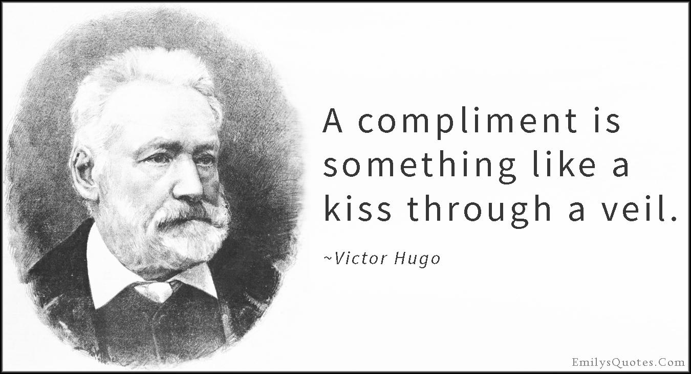 EmilysQuotes.Com - compliment, kiss, veil, inspirational, wisdom, Victor Hugo