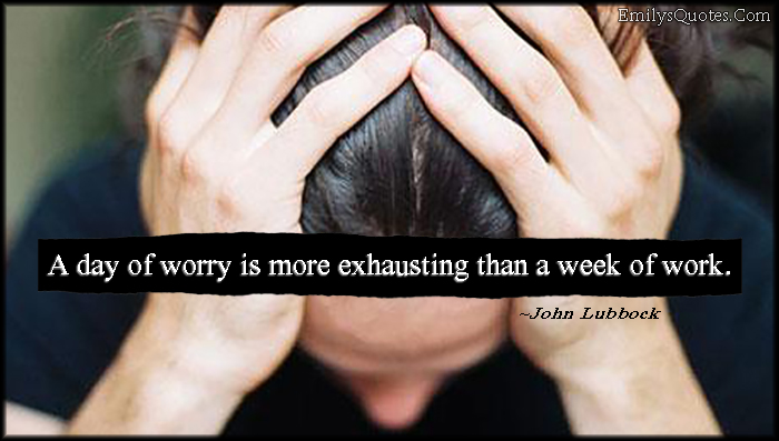 EmilysQuotes.Com - day, worry, exhausting, week, work, consequences, John Lubbock