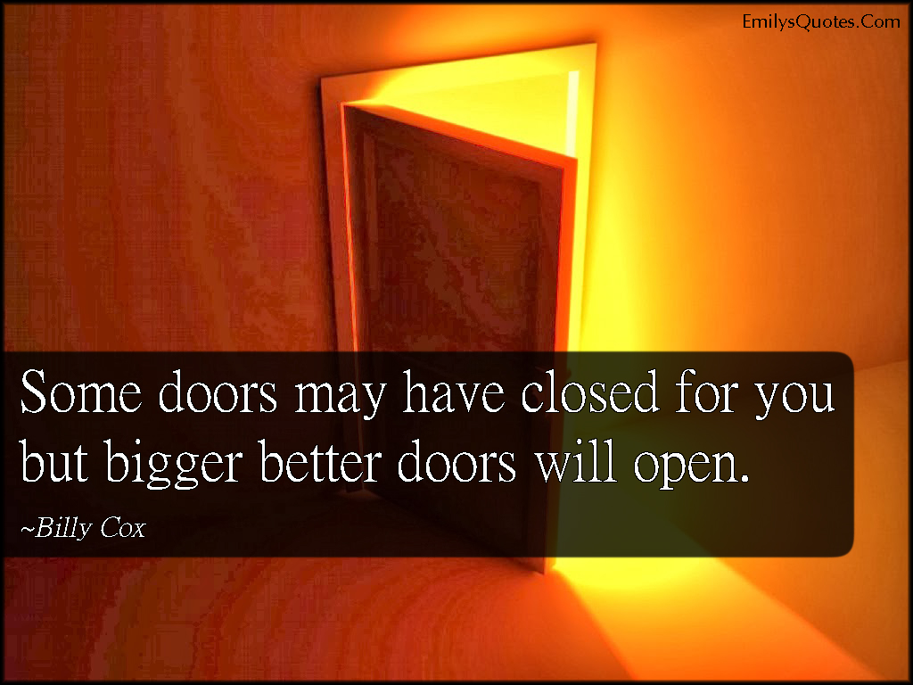 Some doors may have closed for you but bigger better doors for Door quotes funny
