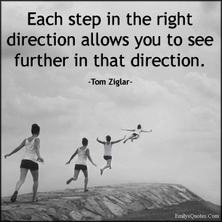EmilysQuotes.Com - each step, right direction, see, inspirational, life, intelligent, Tom Ziglar