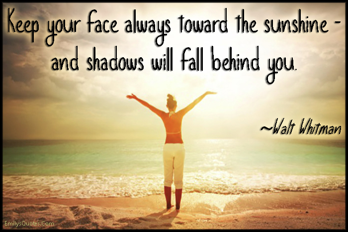 EmilysQuotes.Com - face,  sunshine, shadows, behind, inspirational, positive, advice, Walt Whitman
