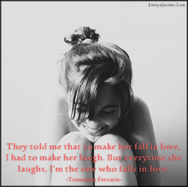 EmilysQuotes.Com - fall in love, love, romantic, laugh, smile, positive, feelings, funny, relationship, Tommaso Ferraris