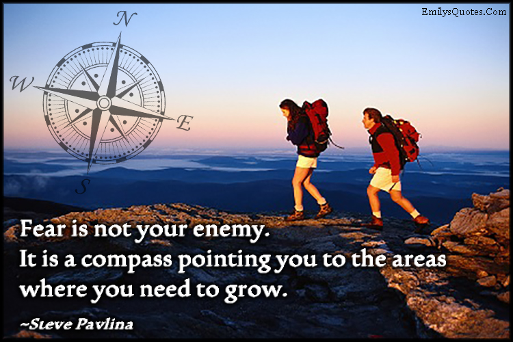 EmilysQuotes.Com - fear, enemy, compass, pointing, areas, need, grow, amazing, inspirational, encouraging, Steve Pavlina