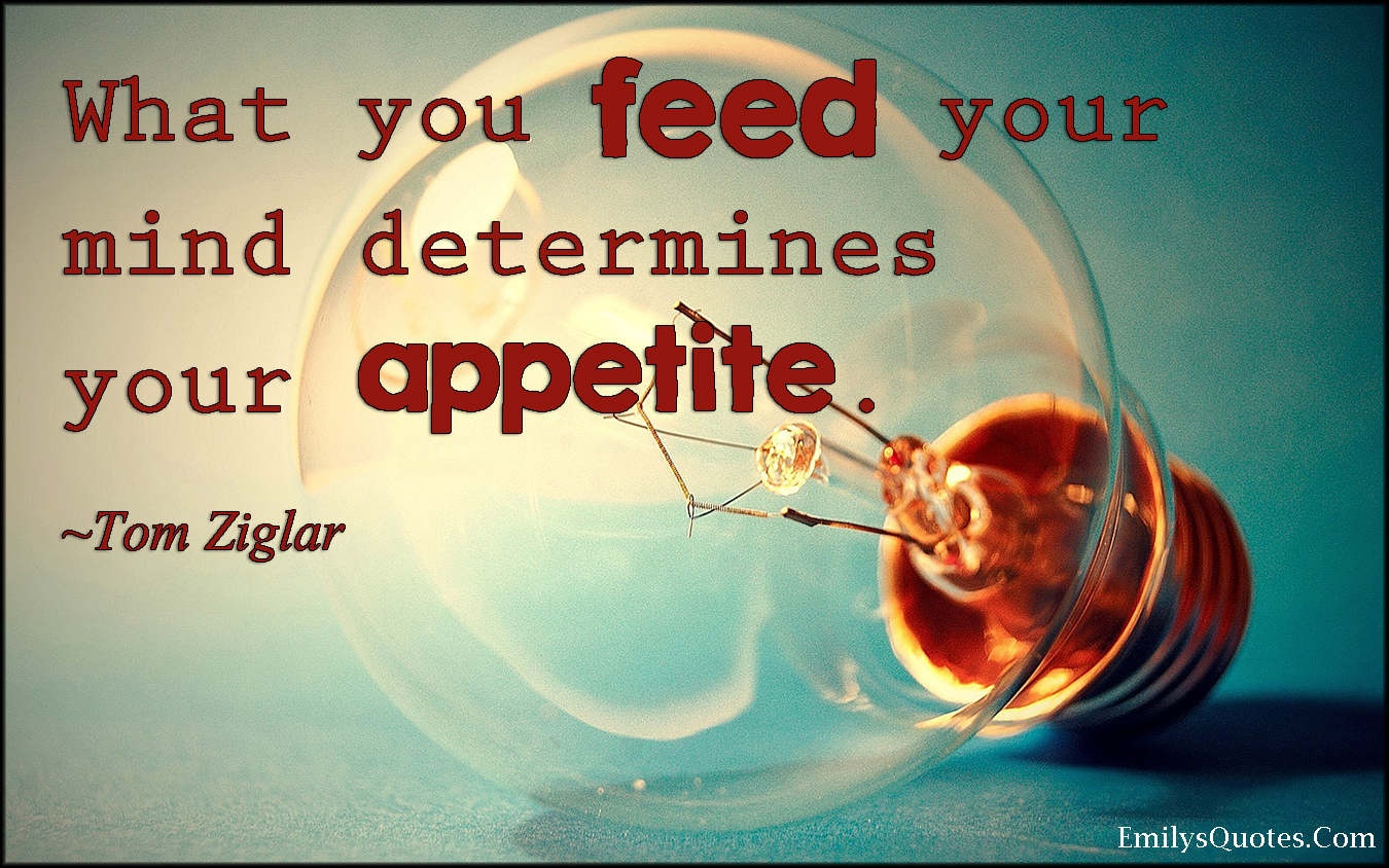 EmilysQuotes.Com - feed, mind, determine, appetite, intelligent, Tom Ziglar