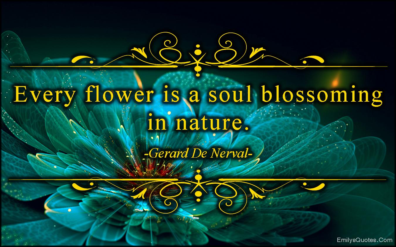 EmilysQuotes.Com - flower, soul, blossoming, nature, inspirational, amazing, Gerard De Nerval
