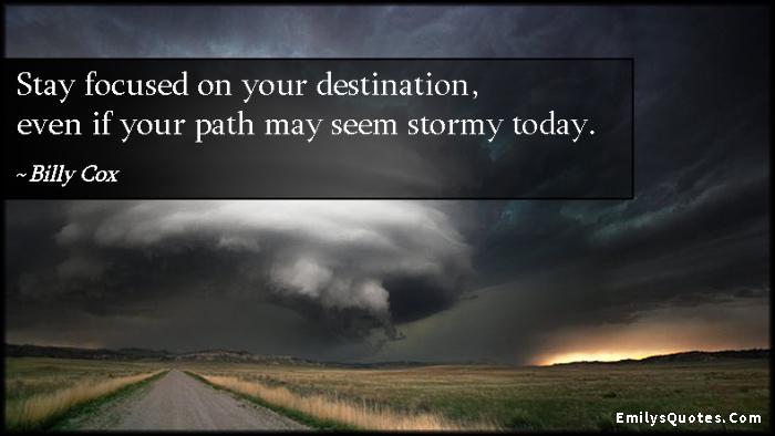 EmilysQuotes.Com - focus, destination, path, storm, advice, inspirational, encouraging, Billy Cox