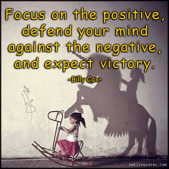 Short Encouraging Quotes Fascinating Focus On The Positive Defend Your Mind Against The Negative And