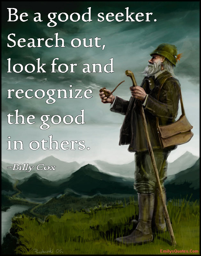 EmilysQuotes.Com - good, seeker, search out, look for, recognize, inspirational, being a good person, positive, Billy Cox