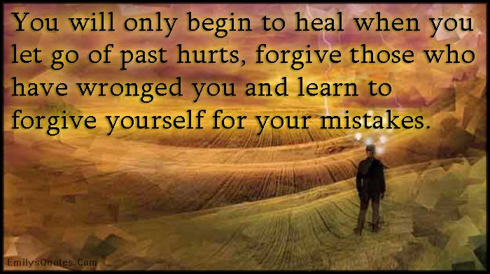 Com   Heal, Letting Go, Past, Pain, Forgive, Wronged. U201c