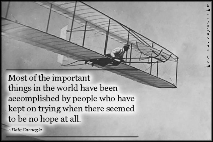 EmilysQuotes.Com - important, world, people, trying, hope, amazing, great, inspirational, motivational, encouraging, attitude, Dale Carnegie