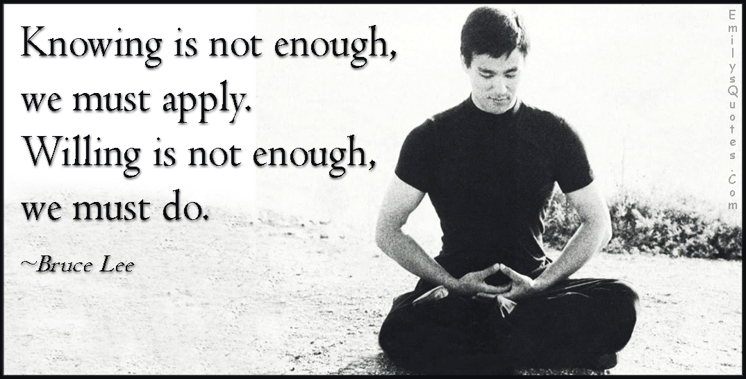 EmilysQuotes.Com - knowing, enough, apply, willing, do, attitude, wisdom, amazing, great, inspirational, encouraging, advice,  Bruce Lee