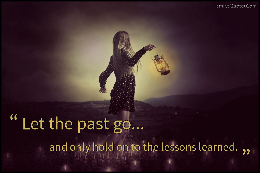 EmilysQuotes.Com - letting go, past, lessons, learned, learning, inspirational, positive, advice, unknown